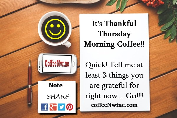 Its Thankful Thursday Morning Coffee Day Coffeenwine