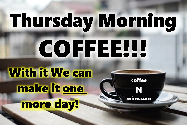 Thursday Morning Coffee. With it we can make it one more day
