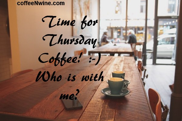 Time for Thursday coffee! Who is with me? - Thursday Morning Coffee