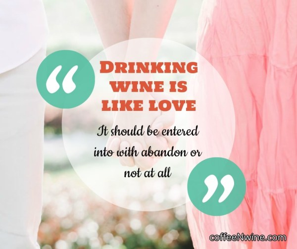Tumblr-Wine-Quotes-Images-Drinking-wine-is-like-love-It-should-be-entered-into-with-abandon-or-not-at-all
