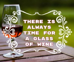 Tumblr Wine Quotes Images – There is always time for a glass of wine (Top 13 Wine Tumblr Quotes – Wine Image Quotes to Share)