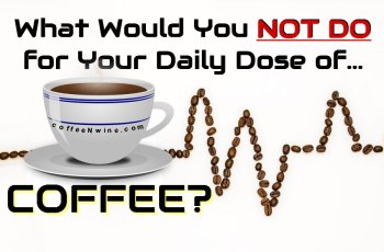 What Would You NOT DO for Your Daily Dose of Coffee?