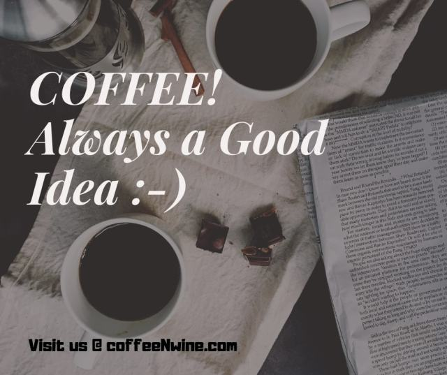 COFFEE Always a Good Idea Facebook Twitter Pinterest Funny Coffee Quote Images