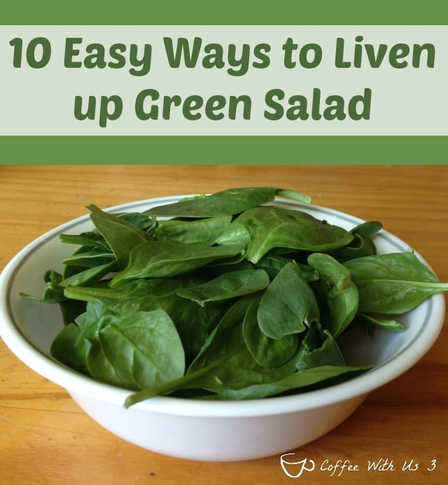Easy ways to liven up green salad - don't settle for boring salad!