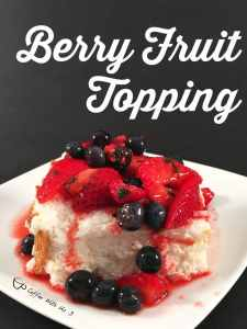 Berry Fruit Topping Recipe | A topping that is perfect for so many things! Great for angel food cake, cheesecake, or pancakes. Click the pin to check out the secret ingredient that takes this over the top!
