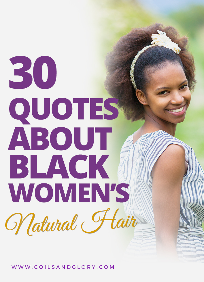 Thirty Black Womens Natural Hair Quotes Coils Glory