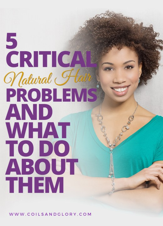 5 CRITICAL NATURAL HAIR PROBLEMS & WHAT TO DO ABOUT THEM