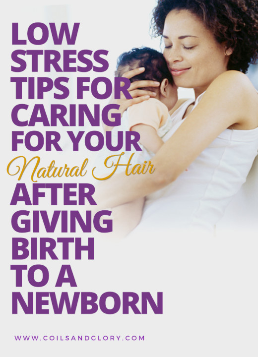 5 Low Stress Tips For Caring For Your Natural Hair after giving birth to a Newborn