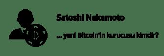 Satoshi Nakamoto - Bitcoin'in kurucusu kimdir?