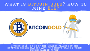 What Is Bitcoin Gold (BTG)? How To Start Mining Bitcoin Gold?