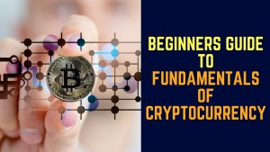 Beginners Guide To Fundamentals Of Cryptocurrency – Buying , Selling & Trading