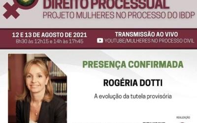 Rogéria Dotti irá proferir palestra no II Congresso On-Line De Direito Processual – Mulheres no Processo do IBDP