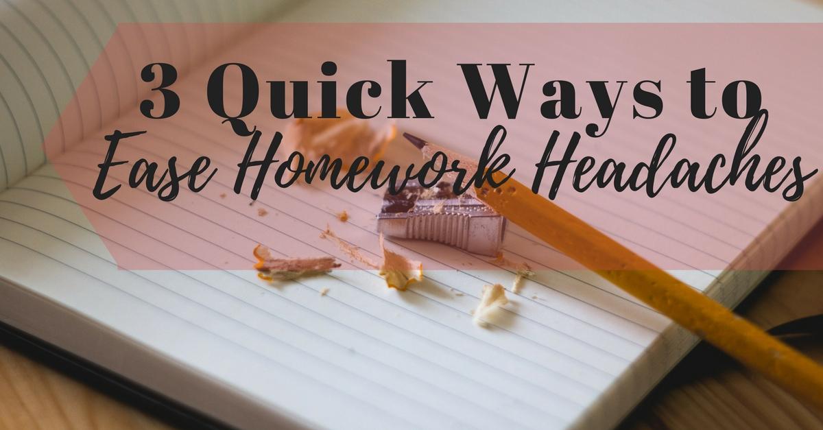 3 Quick Ways to Ease Homework Headaches