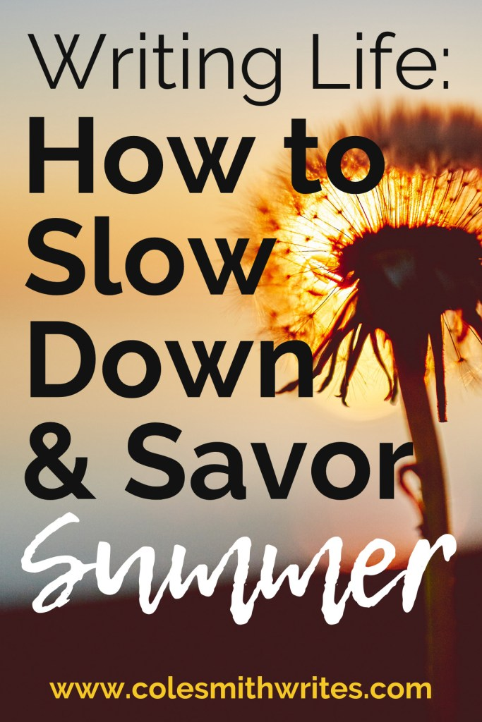 Writing Life: Here's how to slow down and savor summer |