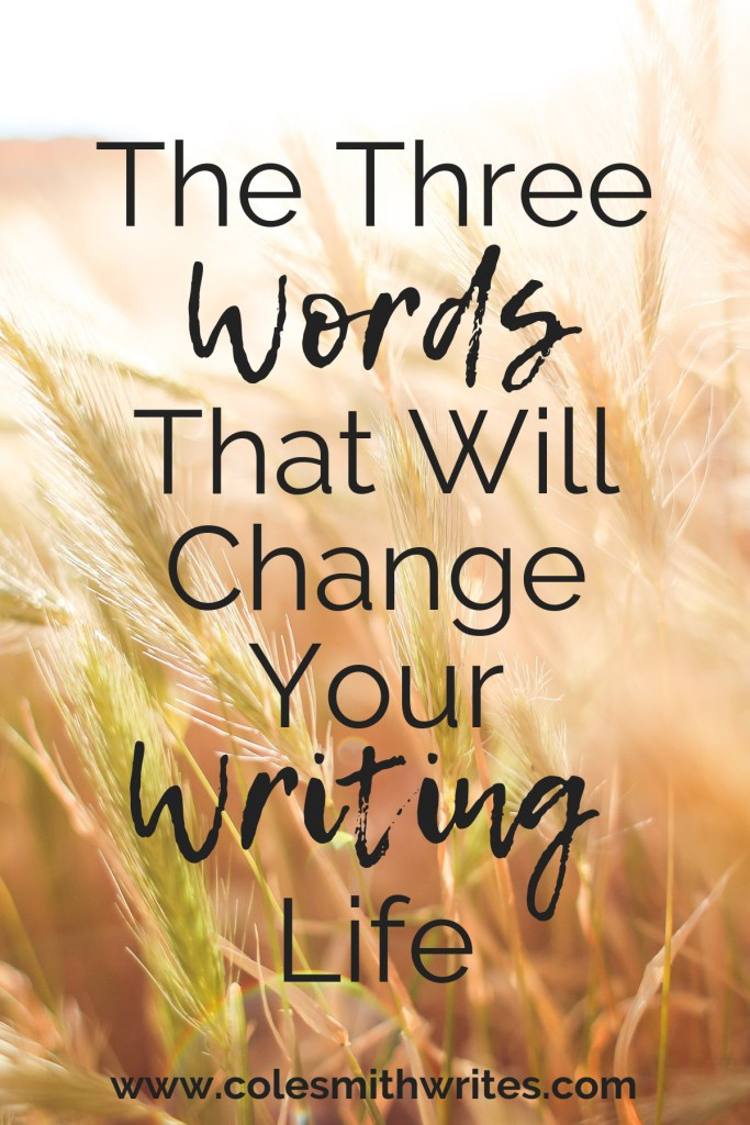 These three words just may change your writing life! | #screenwriting #writers #writersunite #writingadvice #writingtips #fiction #writinginspiration #writinghelp #learning #motivation #poets #poetry #writersblock #fiction