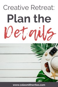 Plan the Details of Your Creative Retreat | #authors #blog #blogging #creativity #creativewriting #indiepublishing #indieauthors #selfpublishing #selfpub #writer #writers #writing