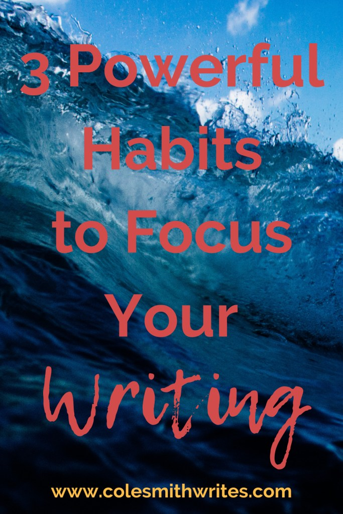 3 Powerful Habits to Focus Your Writing