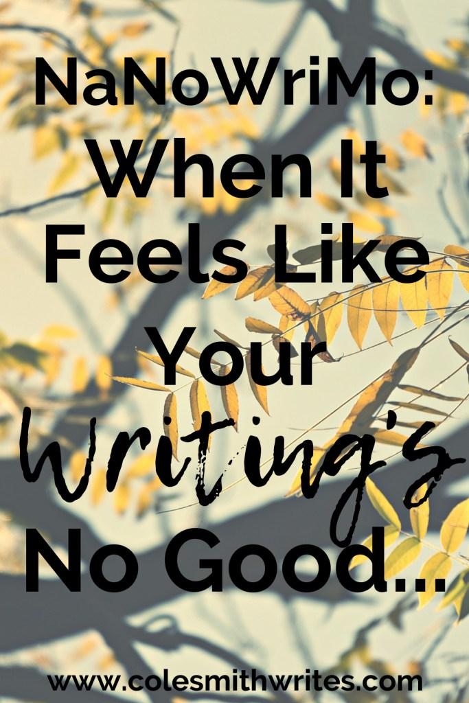 What to do when it feels like your writing's no good...| #writersunite #writingtips #nanowrimo #novelwriting #writersblock #writinghelp #writers #screenwriters #fiction #amwriting