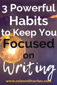 Do you need these three powerful habits to keep you focused on writing?   #indieauthors #indiepublishing #motivation #inspiration