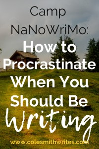Doing Camp NaNoWriMo? Here's how to procrastinate when you should be writing-->