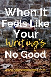 What to do when it feels like your writing's no good: | #writestuff #inspiration #motivation #organization #writingtips #fiction #writersunite #writinghelp #creativity #creativewriting #writers #authors #writersblock #writerproblems #selfpublishing #indiepublishing #novel #club #nanowrimo #writing #novel #ladywriters
