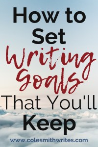 Want to finally set writing goals that you'll keep? | #writingtips #fiction