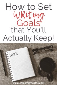 Set Writing Goals (You'll Actually Keep!) | #authors #indieauthors #indiepublishing #nonfiction #novel #readers #writingadvice #writingtips