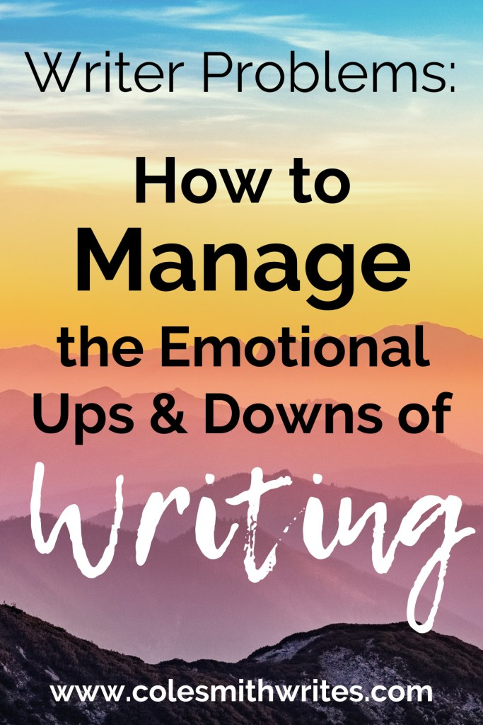 Most of us could use some help: How to Manage the Emotional Ups and Downs of Writing: