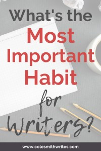 What's the most important habit for writers to master?