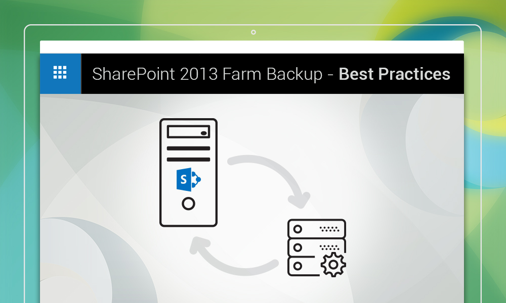 SharePoint 2013 Farm Backup - Best Practices