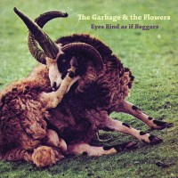 The Garbage & The Flowers - Eyes Rind As If Beggars (Fire)