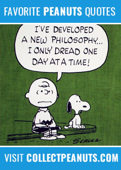I've developed a new philosophy... I only dread one day at a time!