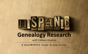 Recorded Versions of My Hispanic Genealogy Study Group with DearMYRTLE are Available for Viewing