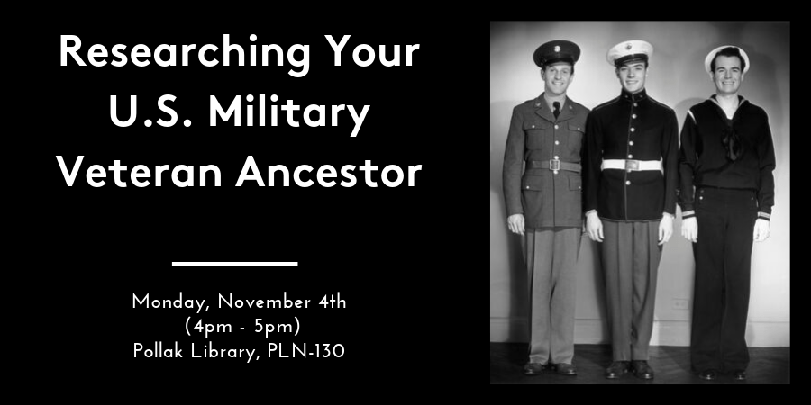 """The lecture """"Researching Your U.S. Military Veteran Ancestor"""" takes place November 4, 2019 from 4:00 p.m. - 5:00 p.m. in the Pollak Library, room PLN-130."""