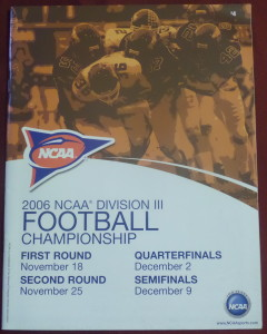 In 2006, we attended the Amos Alonzo Stagg Bowl in the Division III title game where Mt. Union defeated Wisconsin-Whitewater.