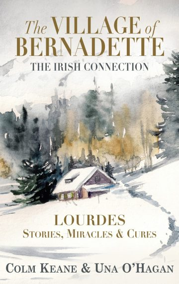 The Village of Bernadette: Lourdes, Stories, Miracles and Cures – The Irish Connection