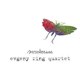 Evgeny Ring Quartet: Mesokosmos