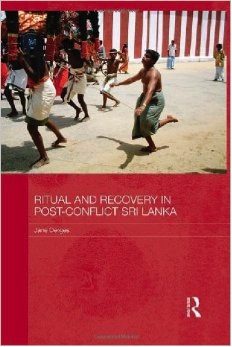 Book Review: Ritual and Recovery in Post-conflict Sri Lanka Derges, Jane. (2013) Ritual and Recovery in Post-conflict Sri Lanka, London and New York:Routledge. Number of Pages: xvi, 213. Price: £85.