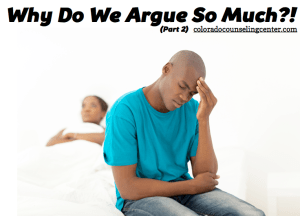Marriage Counseling Denver   Why Do We Argue So Much?!