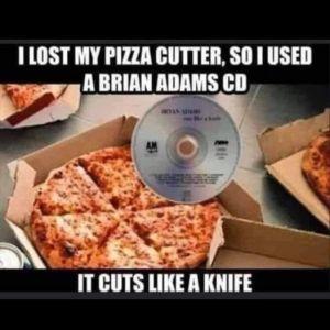 Pizza Cutter knife Bryan Adams meme