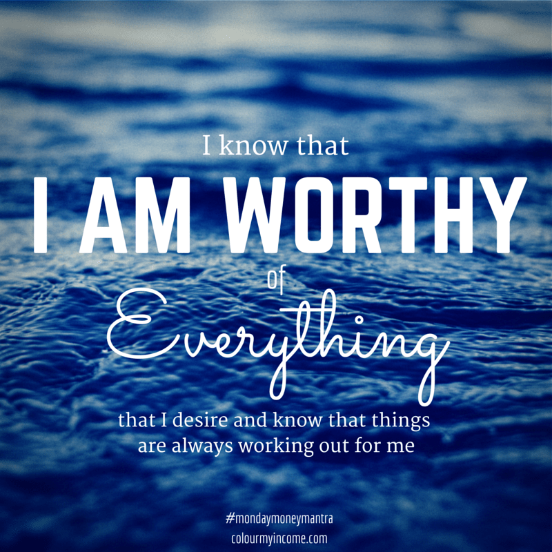 #31 I know that I am worthy of every thing that I desire...