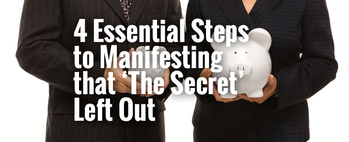 4 Essential Steps to Manifesting that 'The Secret' Left Out