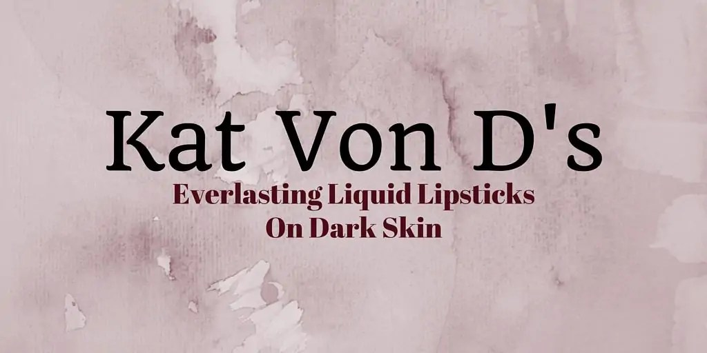 Kat Von D's Everlasting Liquid Lipsticks (On Dark Skin)