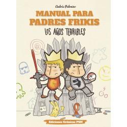 MANUAL PARA PADRES FRIKIS 3: LOS AÑOS TERRIBLES