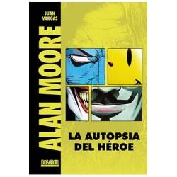 ALAN MOORE. LA AUTOPSIA DE UN HEROE (EDICION REVISADA Y AMPLIADA)