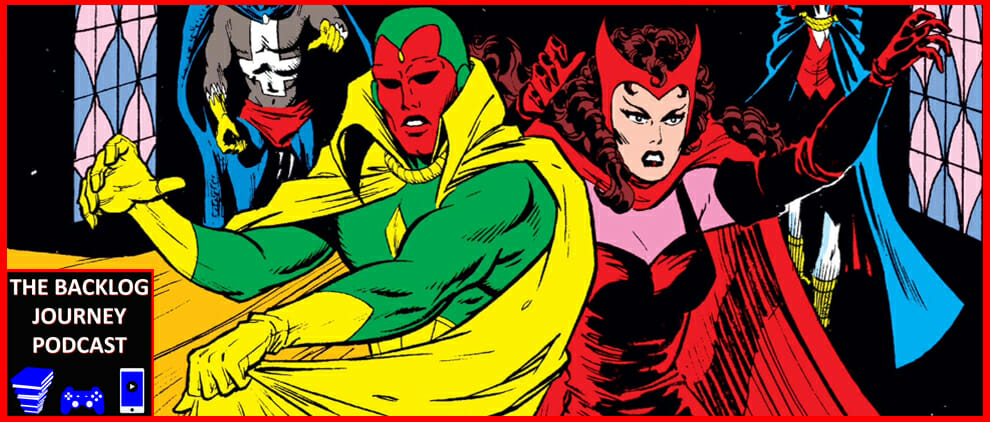 The Backlog Journey Podcast Ep. 6: The Vision And The Scarlet Witch