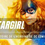 Stargirl, l'histoire de l'héroïne de DC Comics