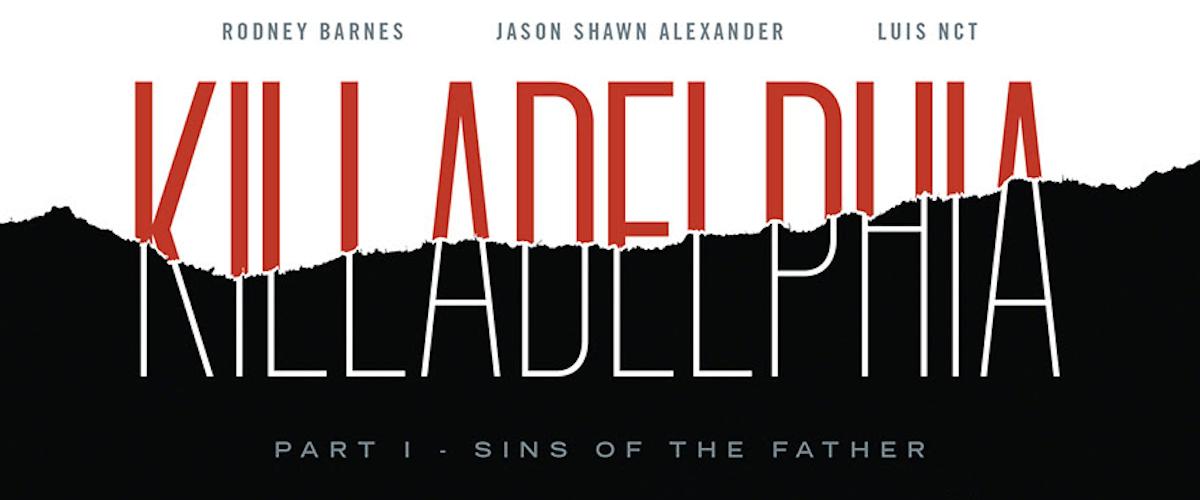 Jason Shawn Alexander, Rodney Barnes team-up for KILLADELPHIA