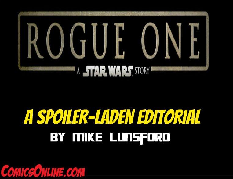 Editorial: Spoiler-Laden Rogue One Commentary
