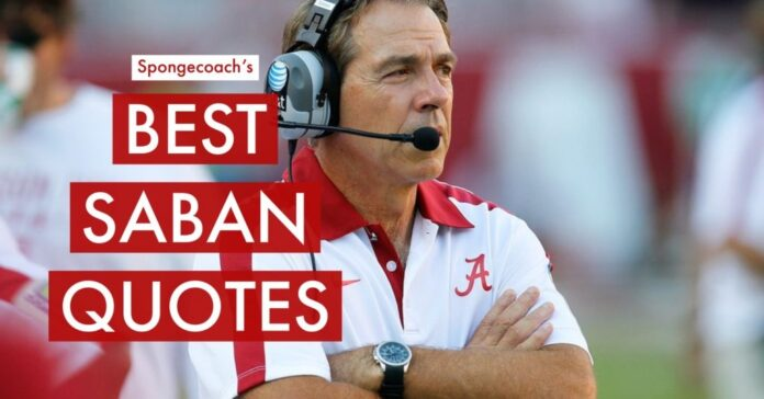 43 best nick saban quotes on what it takes to be a winner